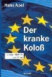 Der kranke Koloss : Europa - Reform oder Krise. 1. Aufl.