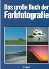 Das grosse Buch der Farbfotografie