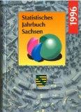 Statistisches Jahrbuch Sachsen : 1996 Statistisches Jahrbuch Sachsen ; 11 5., Auflage