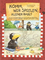 Rudolph, Annet und Nele Moost: Komm, wir spielen, kleiner Rabe!