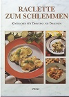 Raclette zum Schlemmen : Köstliches für Drinnen und Draußen Genehmigte Ausg.