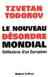 Todorov, Tzvetan: Le nouveau désordre mondial : Réflexions d'un Européen Préface de Stanley Hoffmann