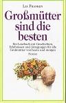 Grossmütter sind die besten : ein Lesebuch mit Geschichten, Erlebnissen und Anregungen für alle Grossmütter von heute und morgen. Lia Franken 6. Aufl.