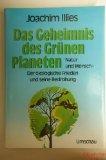 Das Geheimnis des grünen Planeten : Natur und Mensch - Der ökologische Frieden und seine Bedrohung.