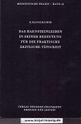 Das Harnsteinleiden in seiner Bedeutung für die praktische ärztliche Tätigkeit. Kurt Hasselbacher, Medizinische Praxis ; Bd. 41
