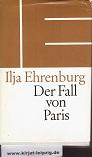 Der Fall von Paris : Roman. Ilja Ehrenburg. [Aus d. Russ. von Ingeborg Schröder] 1. Aufl.