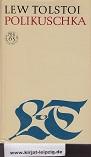 Polikuschka : frühe Erzählungen. Lew Tolstoi. [Aus d. Russ. übers. von Hermann Asemissen. Verantwortl. Hrsg.: Eberhard Dieckmann] Berecht. Ausg.