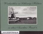 Windmühlen in Schleswig-Holstein in alten Ansichten Band 6