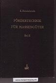 Bd. 2. Fördereinrichtungen für den Güterumschlag und die Transportvorgänge in der industriellen Produktion Hrsg.von E.Heidebroek. Unter Mitarbeit von C.Hubert; Wilhelm Ries-Neuß....