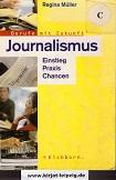 Journalismus : Einstieg - Praxis - Chancen. Berufe mit Zukunft 3., aktualisierte und erw. Neuausg.