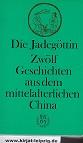 Die Jadegöttin : 12 Geschichten aus dem mittelalterlichen China