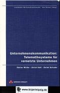 Unternehmenskommunikation: Telematiksysteme für vernetzte Unternehmen. Günter Müller ; Ullrich Kohl ; Detlef Schoder, Lehrbücher Wirtschaftsinformatik