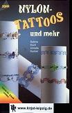 Nylon-Tattoos und mehr : [Schritt für Schritt erklärt]. Sabine Koch ; Annette Kunkel, Topp : Material-Mix 1. Aufl.