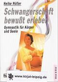 Schwangerschaft bewusst erleben : Gymnastik für Körper und Seele. von, Humboldt-Taschenbuch ; 760 : Eltern & Kind Orig.-Ausg.