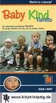 Baby Kind Familie. Wohin in Leipzig? 2006 / 2007. Der alternative praktische Ratgeber für junge Familien und die, die es werden wollen Text: Mandy Kröher und Susanne Opfermann 1.Aufl.