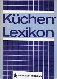Küchen-Lexikon. von e. Autorenkollektiv. [Hrsg. Jürgen Herrmann. Autoren Hans-Georg Bartscht ...] 2., verb. Aufl.