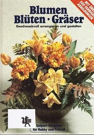 Kaspers, Katharina [Red.]: Blumen, Blüten, Gräser. Geschmackvoll arrangieren und gestalten.