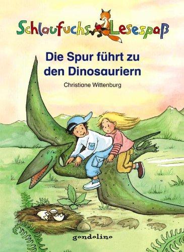 Die Spur führt zu den Dinosaurier. Christiane Wittenburg. Mit Ill. von Manfred Tophoven, Schlaufuchs : Lesespaß 1. Aufl.