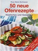 50 neue Ofenrezepte : Köstliches und Gesundes ; [Gemüse & Co., ganz einfach aus dem Ofen]. Rose Marie Donhauser. [Red.: Claudia Krader] Orig.-Ausg.