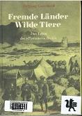 """Fremde Länder - wilde Tiere : d. Leben des """"Tiervaters"""" Brehm. 1. Aufl."""