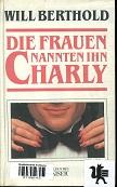 Die Frauen nannten ihn Charly : Roman. Berecht. Ausg.