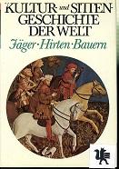 Hansferdinand Döbler: Kultur und Sittengeschichte der Welt - Jäger, Hirten, Bauern