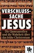 Verschlusssache Jesus : die Qumranrollen und die Wahrheit über das frühe Christentum. ; Richard Leigh. Aus dem Engl. von Paul S. Dachs und Brigitta Neumeister-Taroni