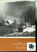 Von Plauen zum Kapellenberg : Wanderfahrt durchs Vogtland. [Fotos von Christoph Georgi] 2., bearb. Aufl., 16. - 30. Tsd.