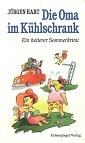 Die Oma im Kühlschrank : ein heiterer Sommerkrimi mit mehreren Toten, zwei attraktiven Frauen und einer kleinen bösen Überraschung. 1. Aufl.