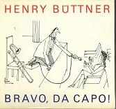 Bravo, da capo! : Karikaturen rund um d. Musik. Henry Büttner. Hrsg. u. mit e. Lexikon für alle Büttner-Freunde von Hans-Peter Müller
