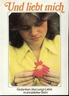 Und liebt mich ... : Gedanken über junge Liebe in christlicher Sicht. zsgest. u. hrsg. von Juliane u. Klaus Bittner 4. Aufl.