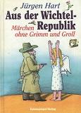 Aus der Wichtelrepublik - Märchen ohne Grimm und Groll.