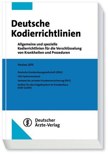 Deutsche Kordierrichtlinien 2015: Allgemeine und spezielle Kodierrichtlinien für die Verschlüsselung von Krankheiten und Prozeduren Auflage: 1