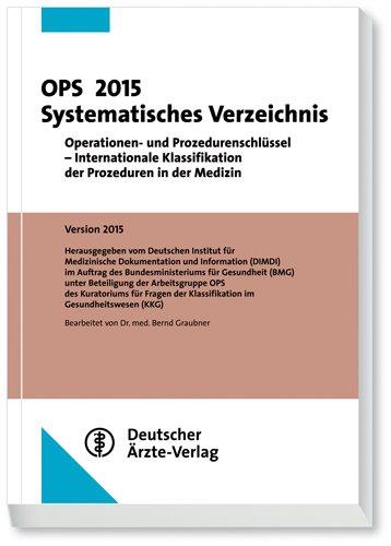 OPS 2015 Systematisches Verzeichnis: Operationen - und Prozedurenschlüssel Internationale Klassifikation der Prozeduren in der Medizin Auflage: 1