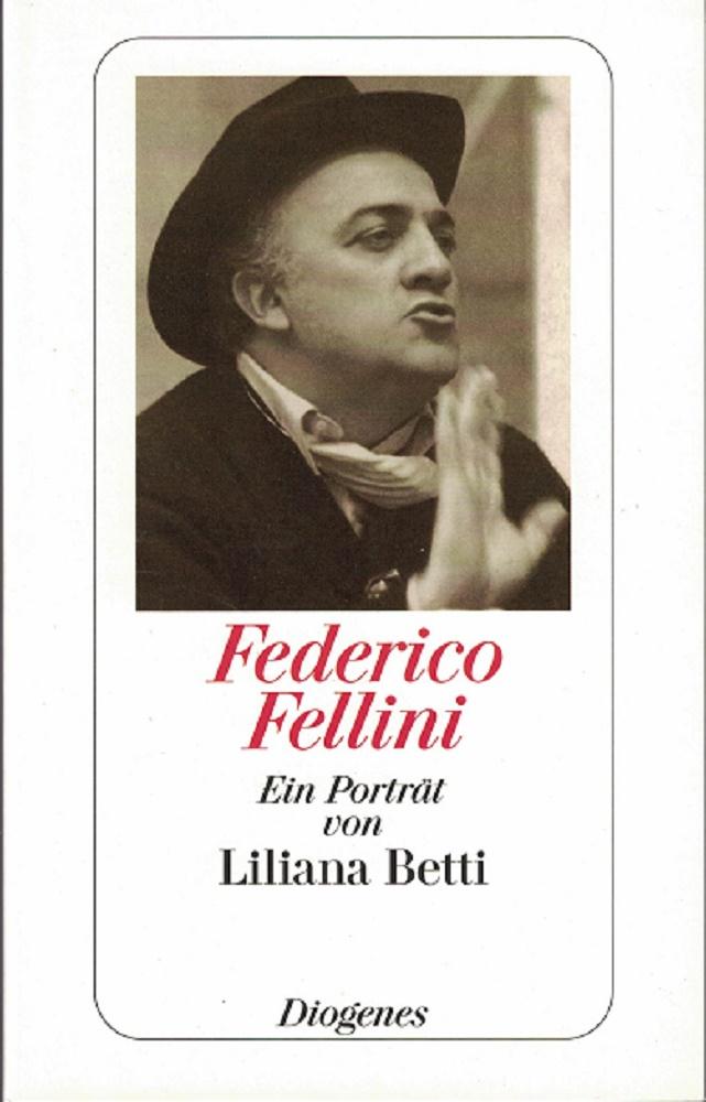 Betti, Liliana: Federico Fellini. Versuch einer kleinen Sekretärin, ihren großen Chef zu porträtieren. Aus d. Italien. von Inez de Florio-Hansen / Diogenes-Taschenbuch 20769