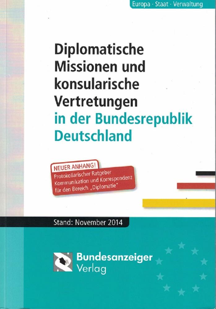 Diplomatische Missionen und konsularische Vertretungen in der Bundesrepublik Deutschland: Stand: November 2014