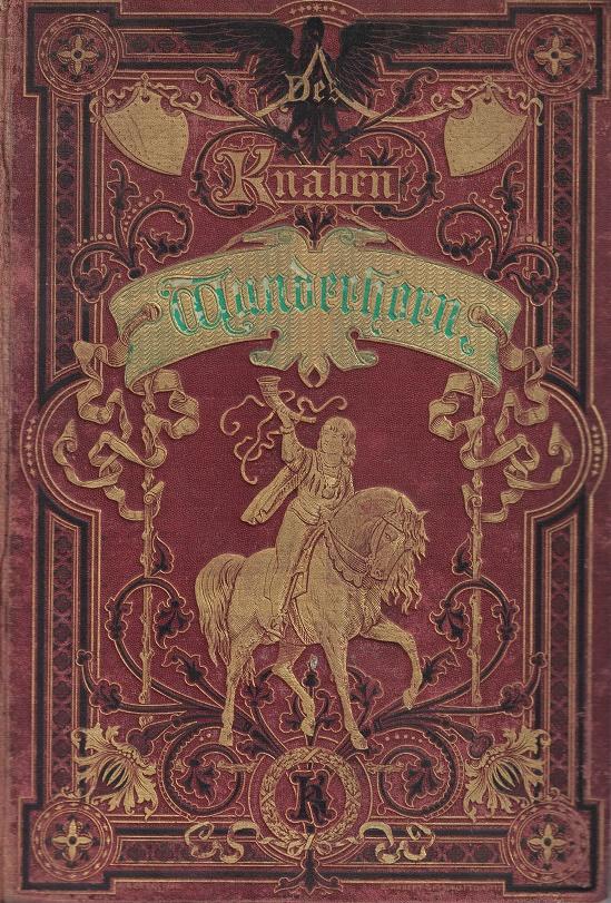 Des Knaben Wunderhorn. Alte Deutsche Lieder, Band I und II. Neu bearbeitet von Anton Birlinger und Wilhelm Crecelius