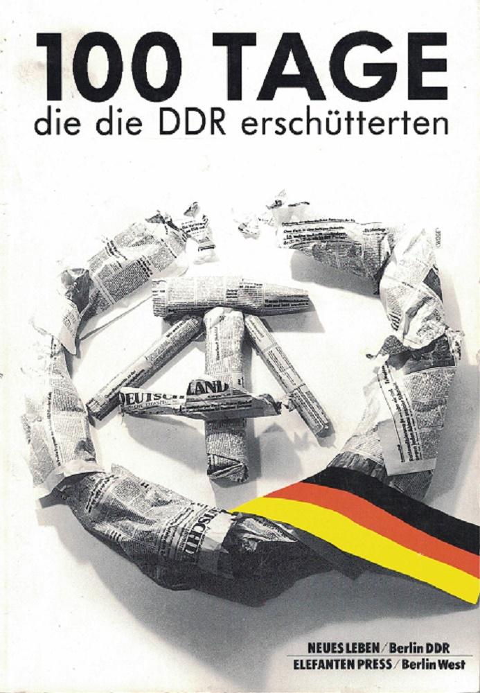 Schumann, Frank (Hrsg.): 100 Tage, die die DDR erschütterten. hrsg. von Frank Schumann / Elefanten-Press ; 347 Lizenzausgabe für die Bundesrepublik Deutschland, Berlin (West), Österreich und die Schweiz.