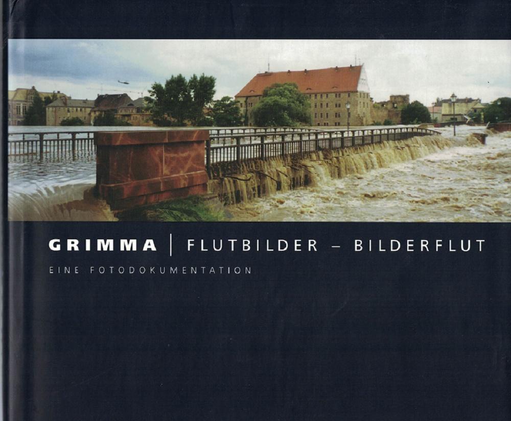 """Grimma : Flutbilder - Bilderflut ; eine Fotodokumentation. [im Auftr. des Vereins """"Freundeskreis des Museums Grimma"""" hrsg. von Marita Pesenecker und Jonas Flöter]"""