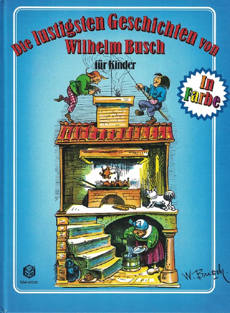 Die lustigsten Geschichten von Wilhelm Busch für Kinder. In Farbe.