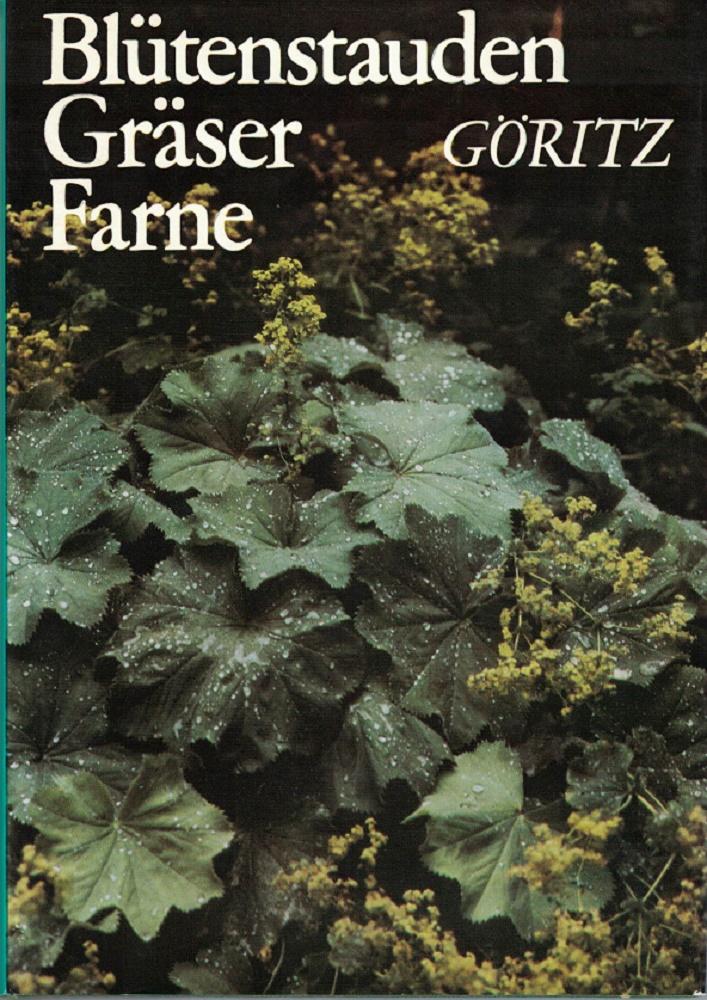 Blütenstauden, Gräser, Farne : Eigenschaften, Ansprüche, Verwendung. 2., veränd. Aufl.