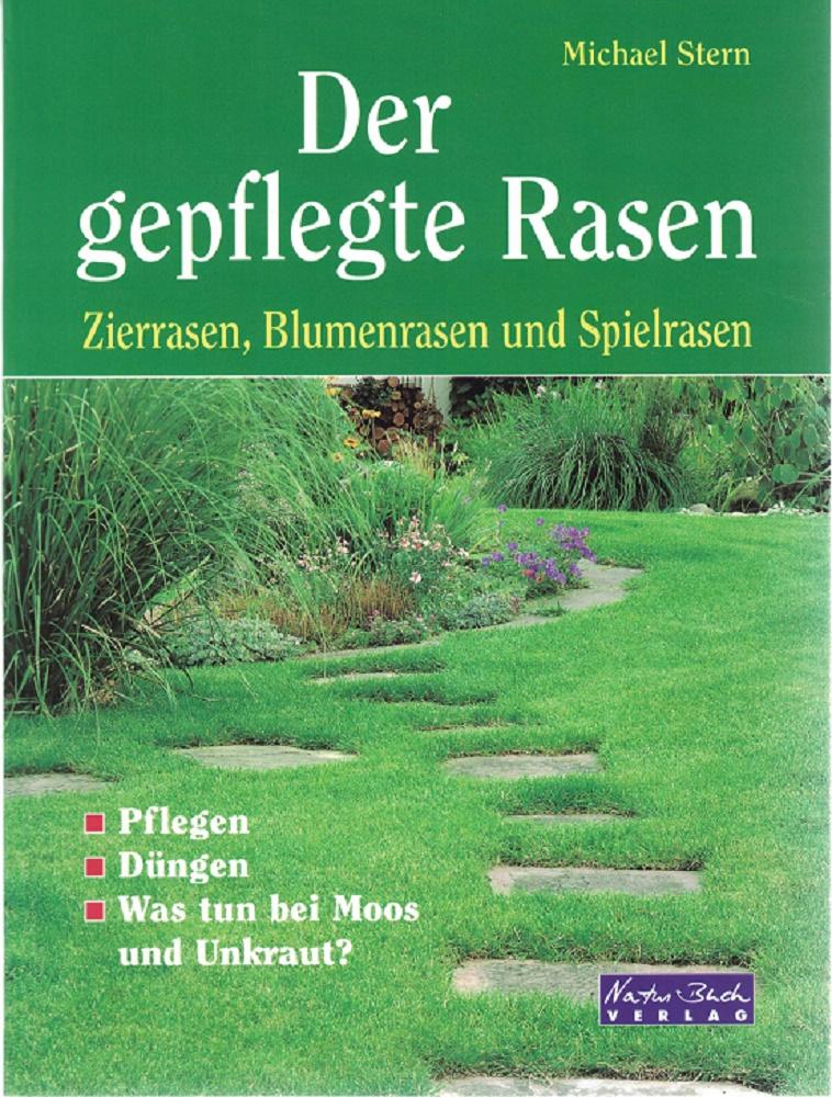 Der gepflegte Rasen : Zierrasen, Blumenrasen und Spielrasen.