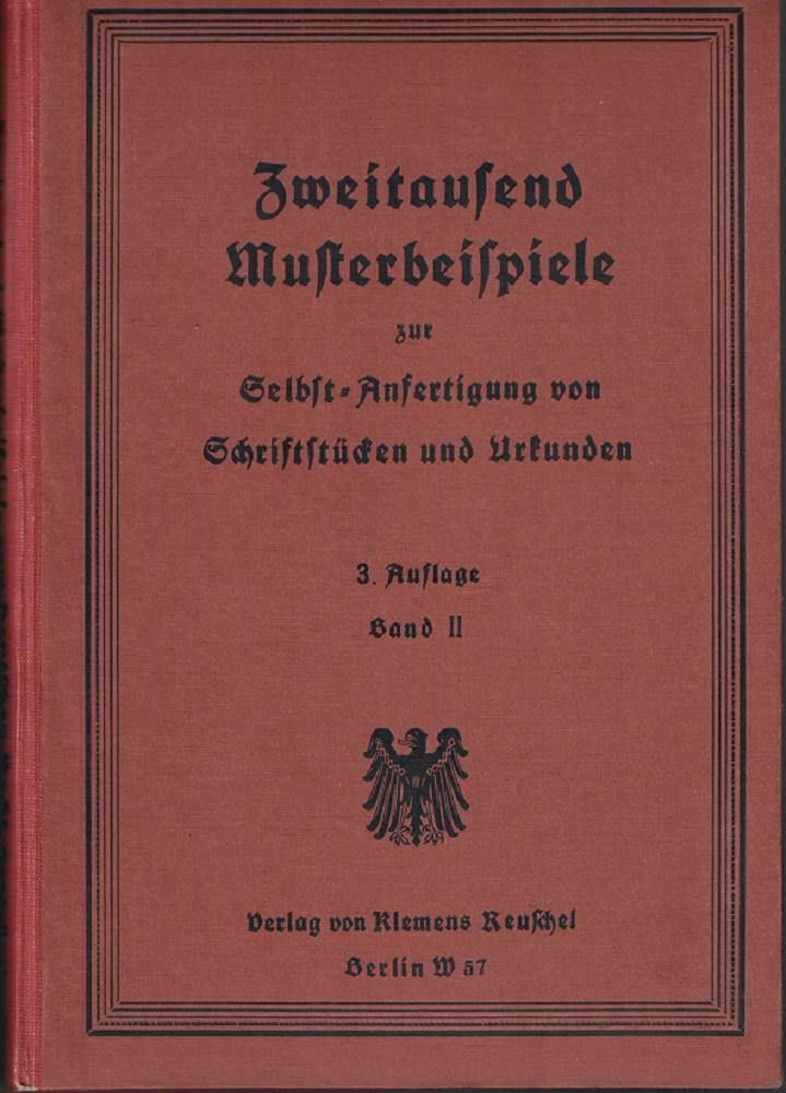 Zweitausend Musterbeispiele zur Selbstanfertigung von Schriftstücken und Urkunden zum Deutschen und Preußischen Recht. Band II. 3. Auflage