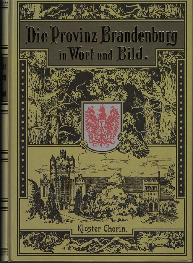 Die Provinz Brandenburg in Wort und Bild Herausgegeben von dem Pestalozzi-Verein der Provinz Brandenburg. Reprint der Ausgabe von Klinkhardt, Berlin u. Leipzig 1900.