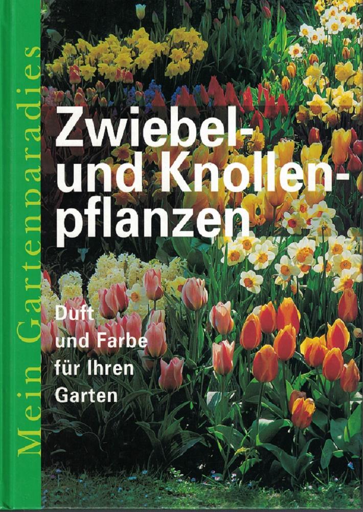 Zwiebel- und Knollenpflanzen. Duft und Farbe für Ihren Garten. Mein Gartenparadies. Genehmigte Sonderausgabe