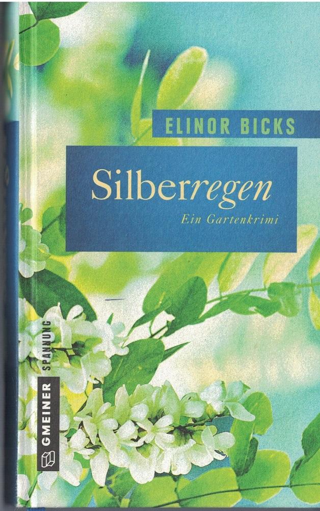 Silberregen : Ein Gartenkrimi Elinor Bicks / Gmeiner Spannung 1. Auflage