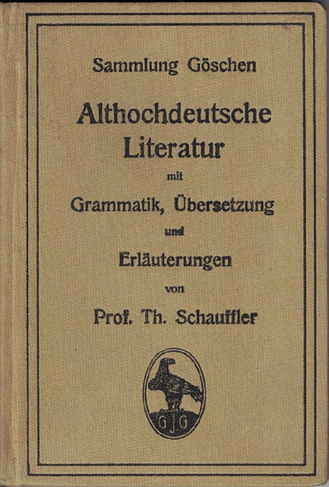Althochdeutsche Literatur mit Grammatik, Übersetzung und Erläuterungen. Sammlung Göschen. 3. neubearbeitete Auflage (Neudruck)
