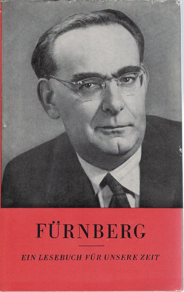 Fürnberg - Ein Lesebuch für unsere Zeit Von Hans Böhm unter Mitwirkung des Louis-Fürnberg-Archivs. 1. Auflage (1. - 10. Tausend)