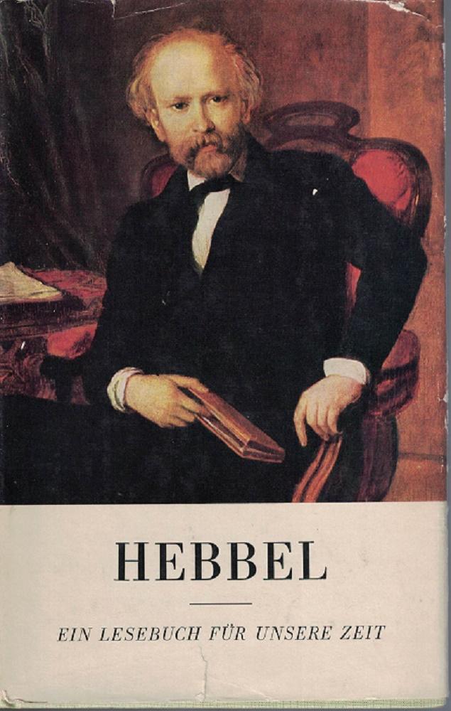 Hebbel. Ein Lesebuch für unsere Zeit. Von Kunibert Arndt, Paula Goldschmidt, Gerhard Steiner. 4. Auflage (20. - 29. Tausend)