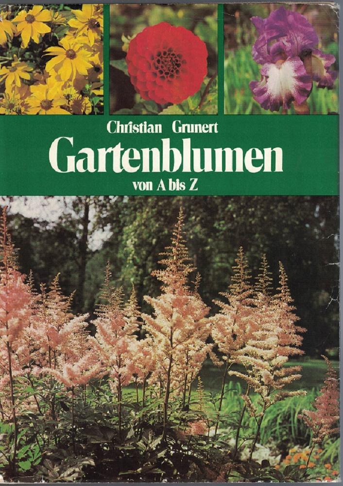 Gartenblumen von A bis Z. [Die Neubearb. besorgte Alfred Frübing] 6. Aufl.